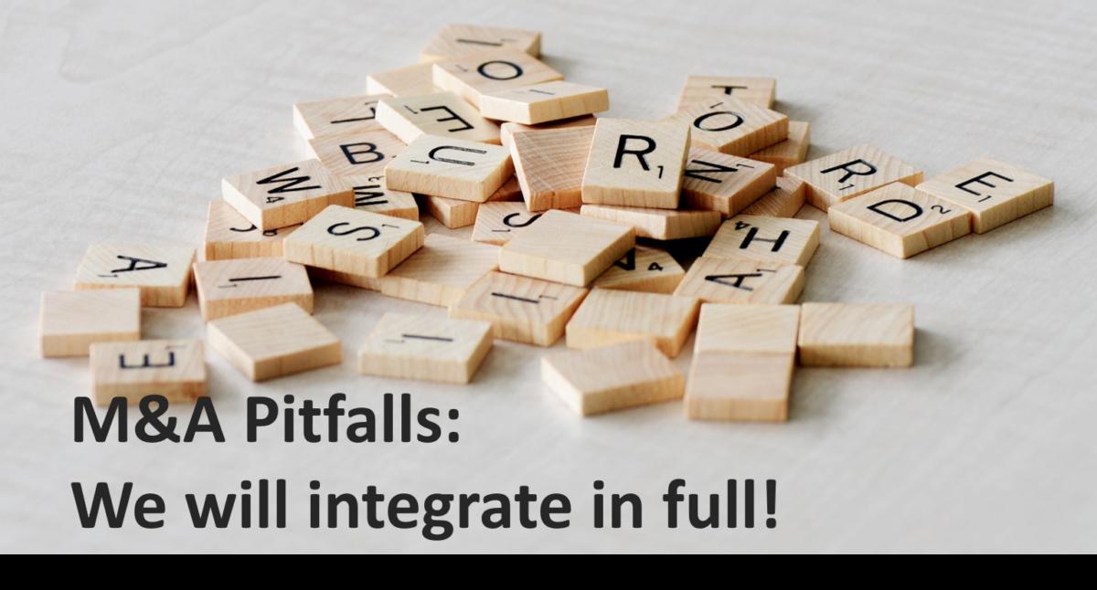 M&A Pitfalls: Full Integration