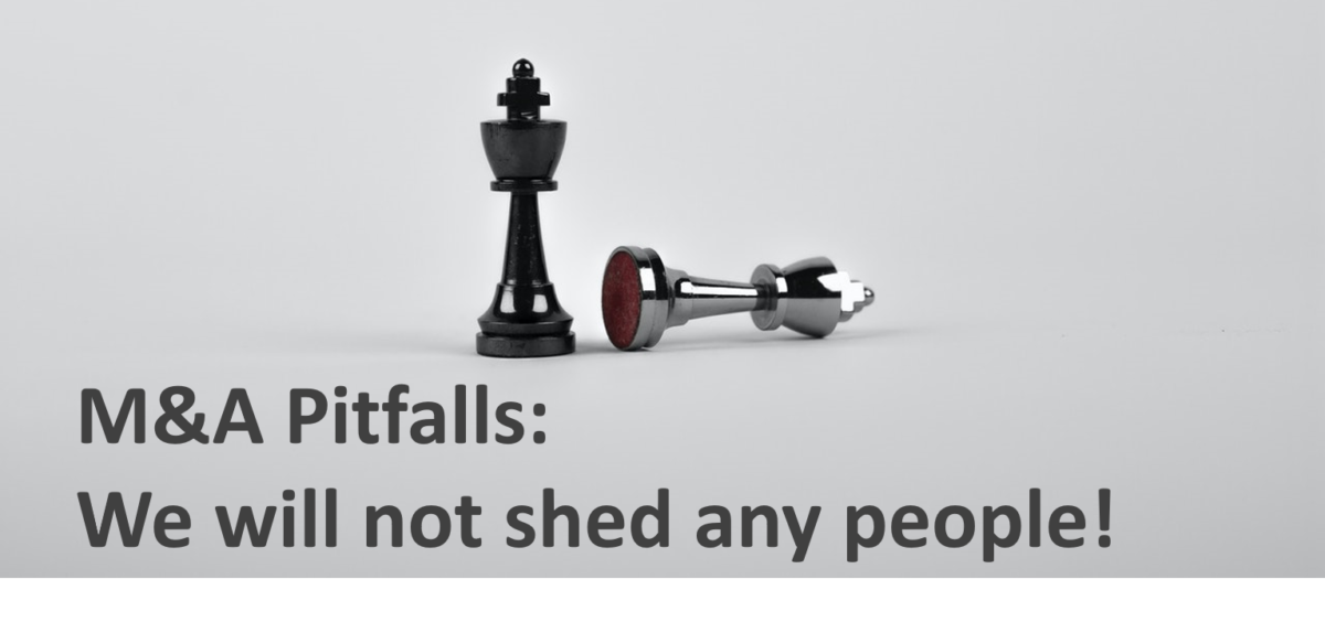 M&A Pitfalls: We will not shed any people!